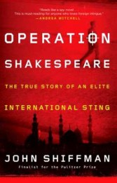 Operation Shakespeare: The True Story of an Elite International Sting by John Shiffman